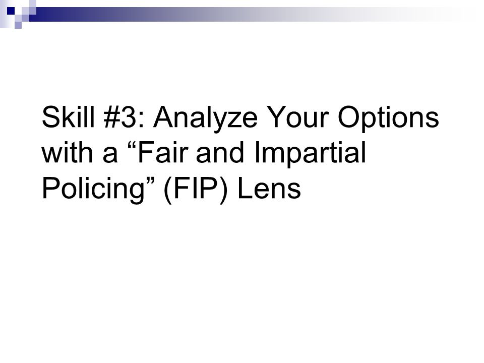 "Skill #3: Analyze Your Options with a ""Fair and Impartial Policing"" (FIP) Lens"