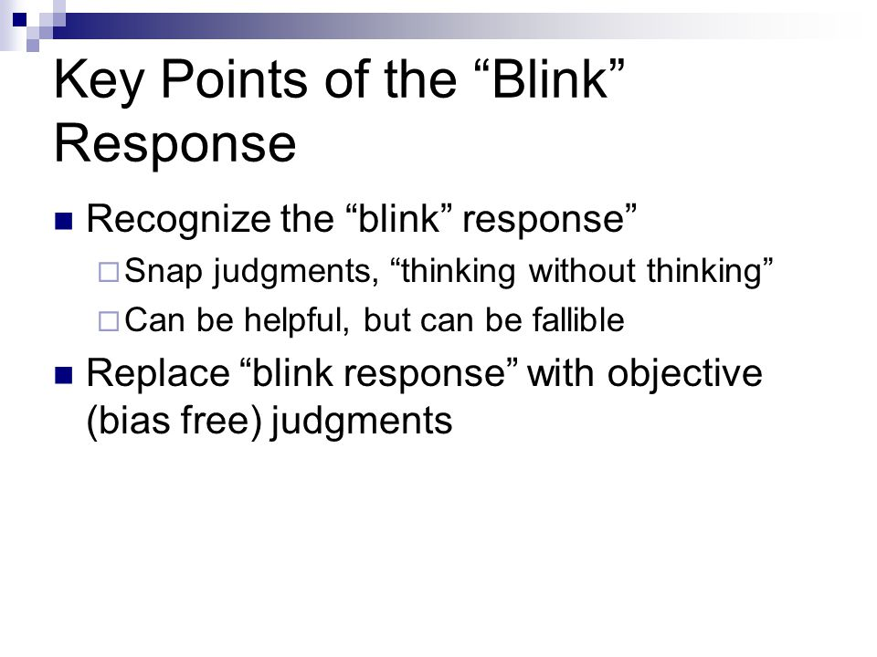 "Key Points of the ""Blink"" Response Recognize the ""blink"" response""  Snap judgments, ""thinking without thinking""  Can be helpful, but can be fallible"