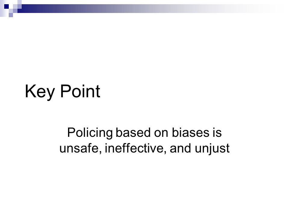 Key Point Policing based on biases is unsafe, ineffective, and unjust