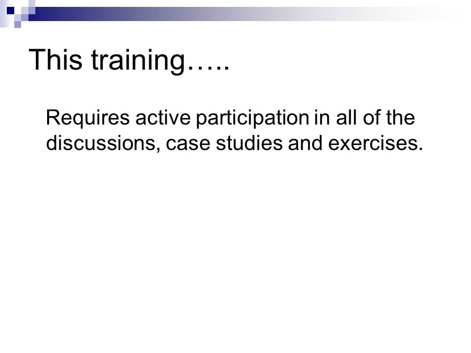 This training….. Requires active participation in all of the discussions, case studies and exercises.