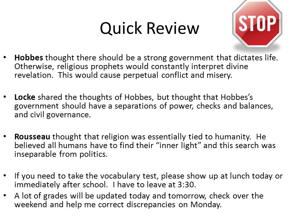 Quick Review Hobbes thought there should be a strong government that dictates life.