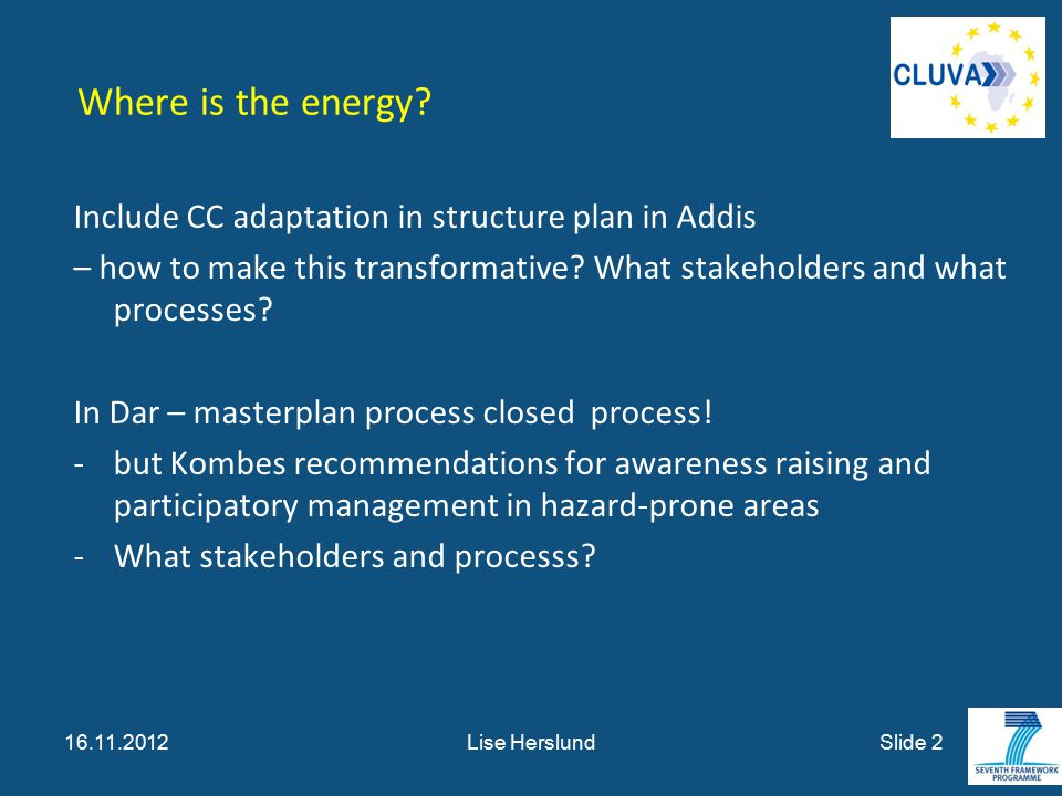 Where is the energy? Include CC adaptation in structure plan in Addis – how to make this transformative? What stakeholders and what processes? In Dar