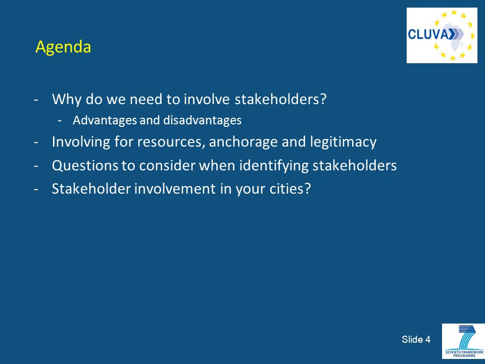 Agenda -Why do we need to involve stakeholders? -Advantages and disadvantages -Involving for resources, anchorage and legitimacy -Questions to conside