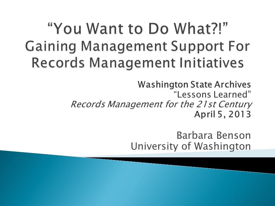 "Washington State Archives ""Lessons Learned"" Records Management for the 21st Century April 5, 2013 Barbara Benson University of Washington"