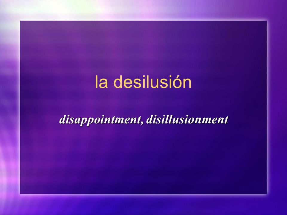 la desilusión disappointment, disillusionment