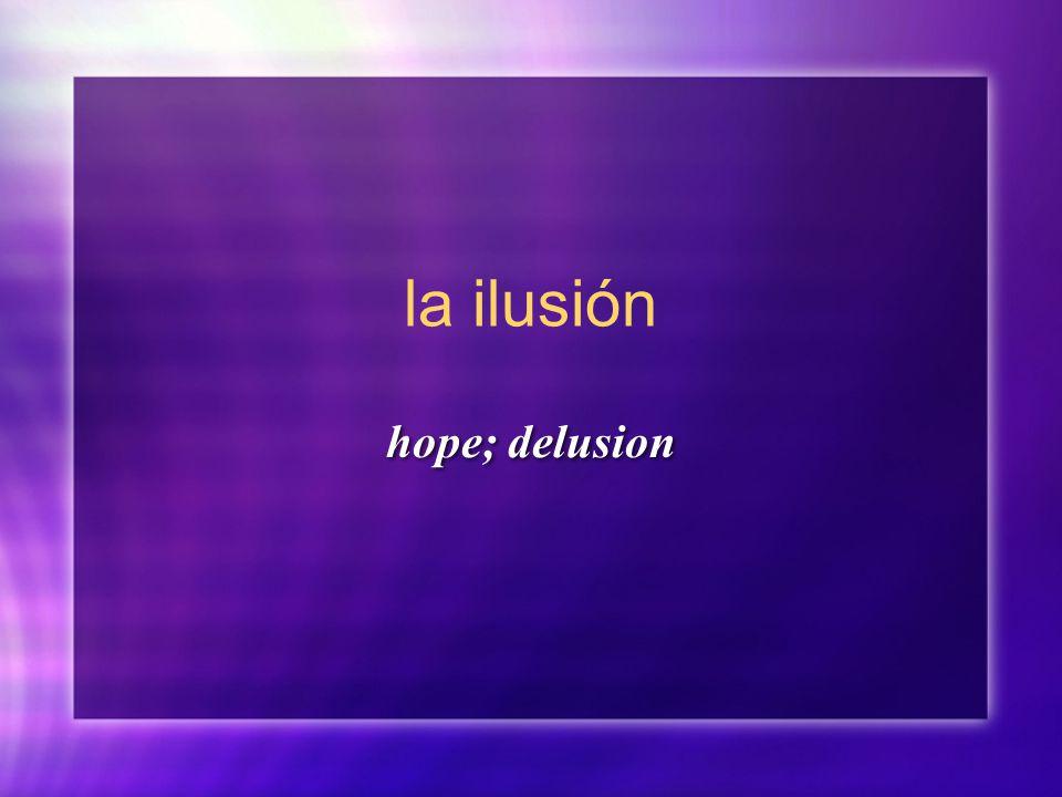 la ilusión hope; delusion