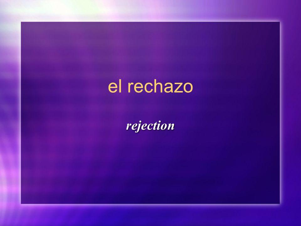 el rechazo rejection