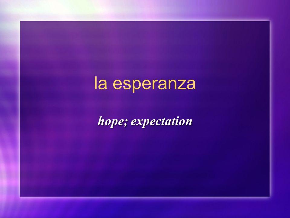 la esperanza hope; expectation