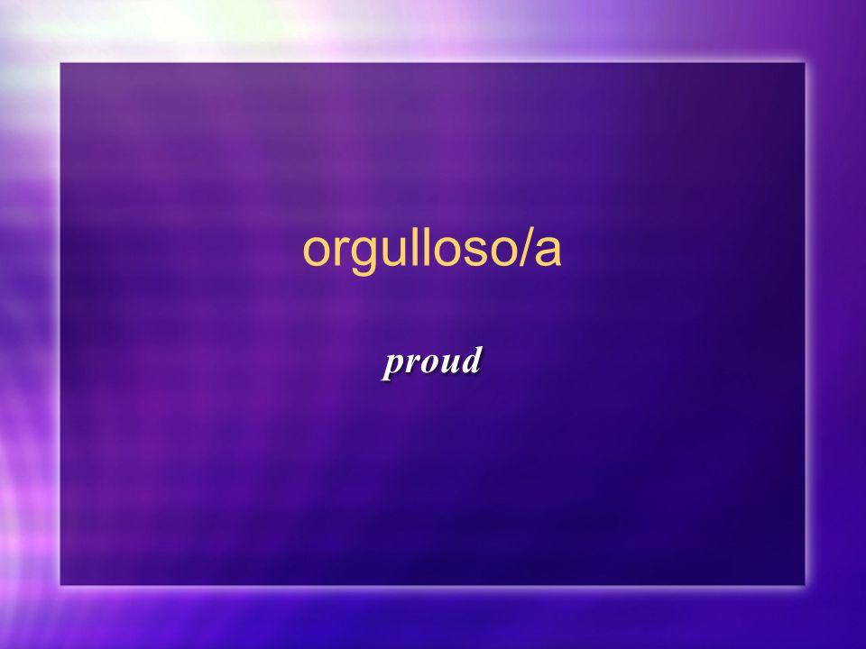 orgulloso/a proud