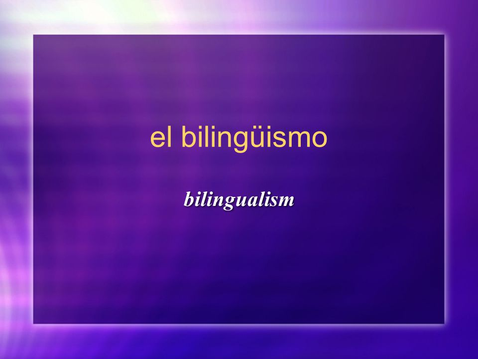 el bilingüismo bilingualism