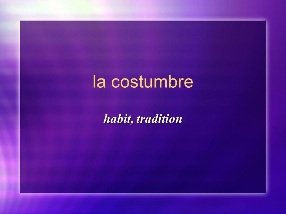 la costumbre habit, tradition