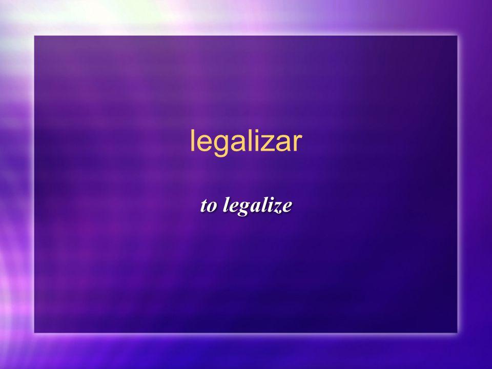 legalizar to legalize