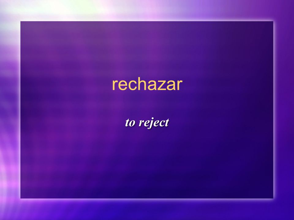 rechazar to reject