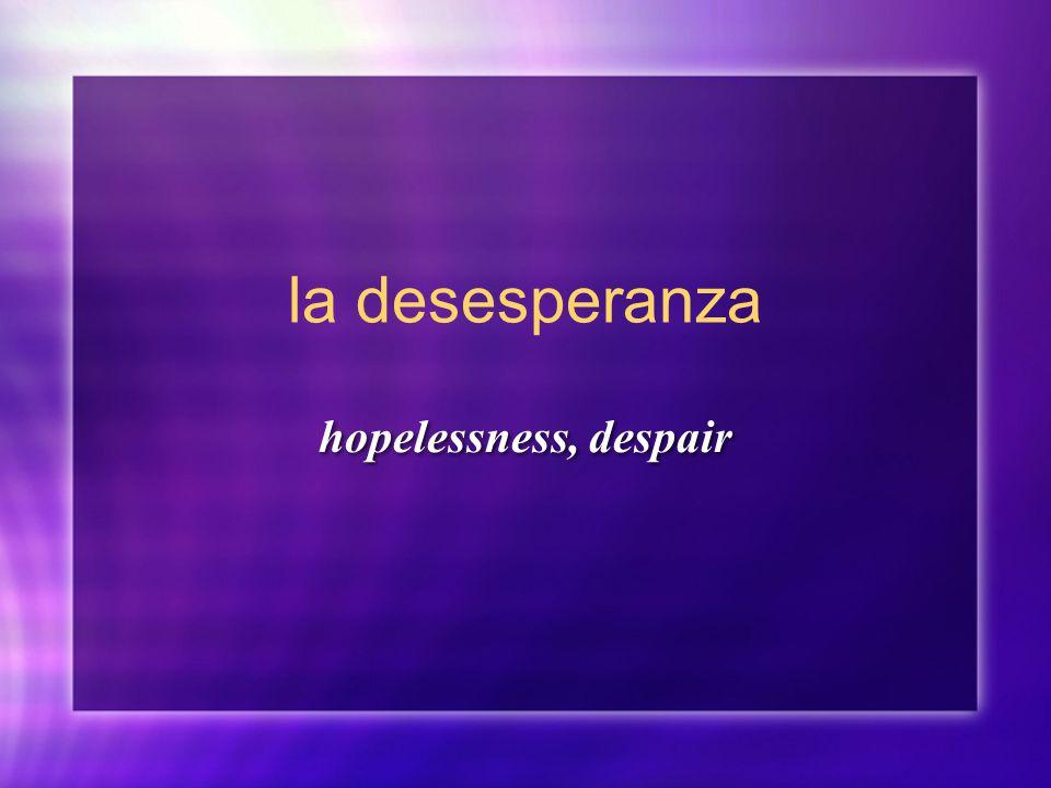 la desesperanza hopelessness, despair