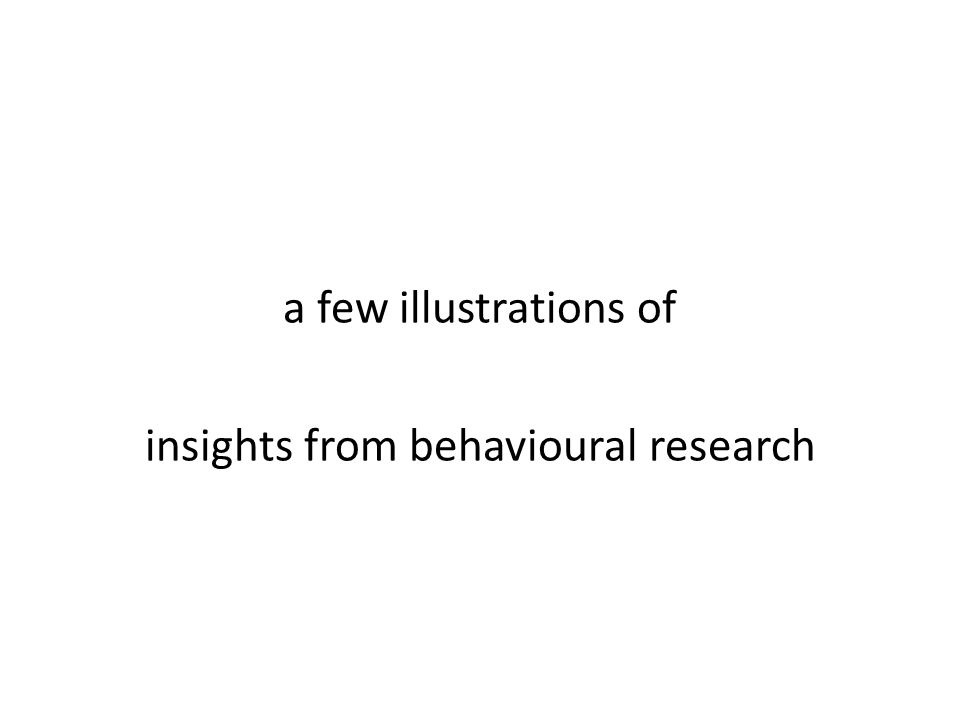 a few illustrations of insights from behavioural research