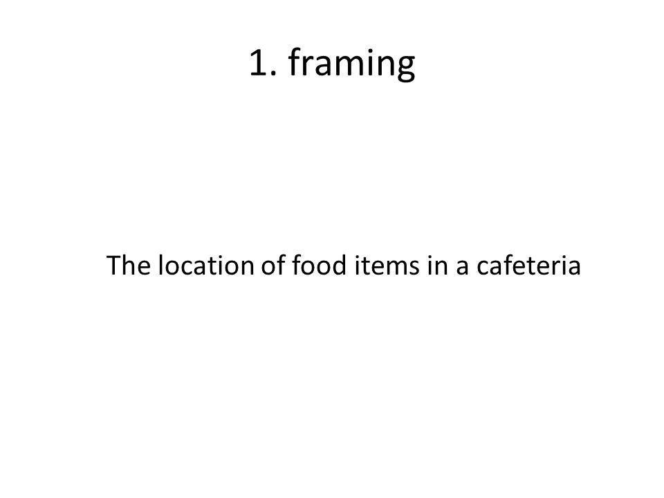 1. framing The location of food items in a cafeteria