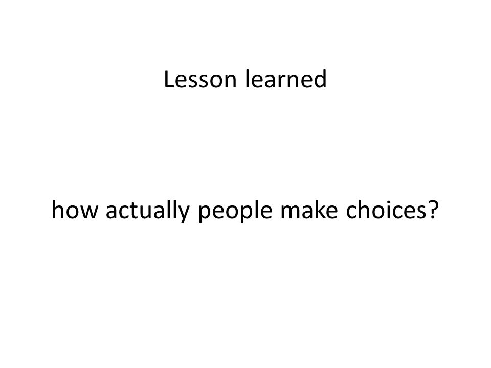 Lesson learned how actually people make choices?