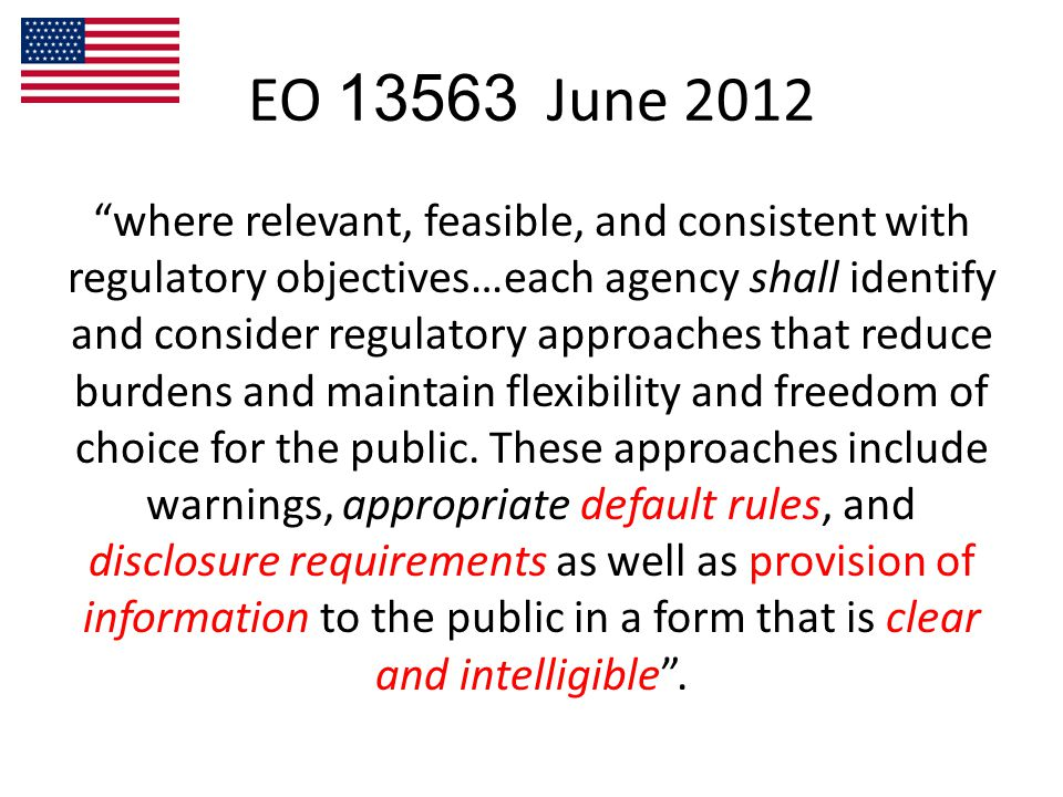 EO 13563 June 2012 where relevant, feasible, and consistent with regulatory objectives…each agency shall identify and consider regulatory approaches that reduce burdens and maintain flexibility and freedom of choice for the public.