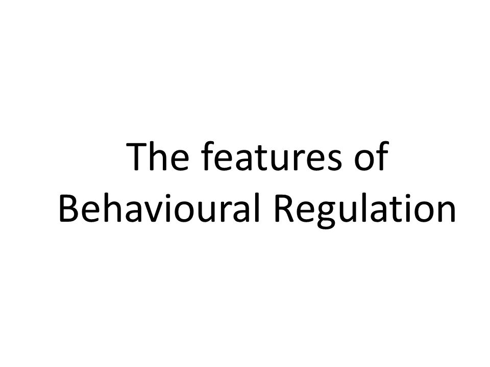The features of Behavioural Regulation