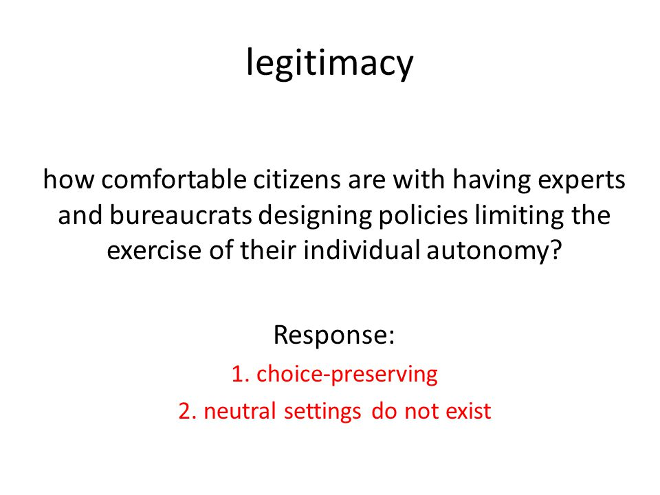 legitimacy how comfortable citizens are with having experts and bureaucrats designing policies limiting the exercise of their individual autonomy.