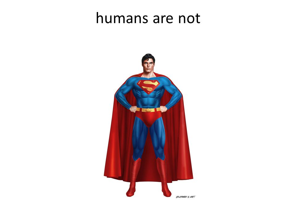 humans are not