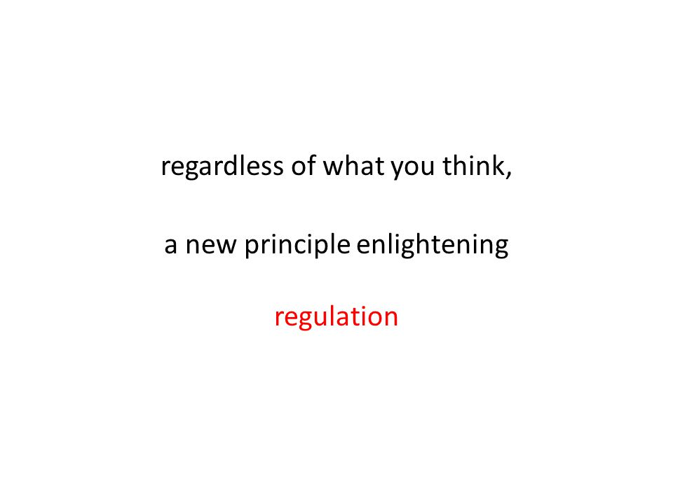 regardless of what you think, a new principle enlightening regulation