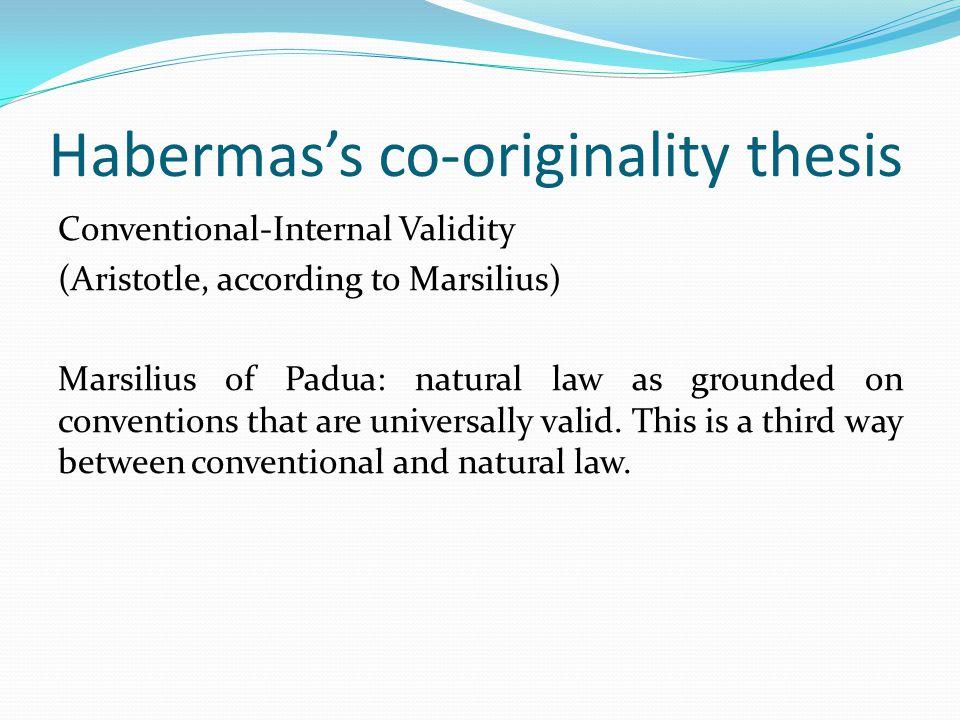 Habermas's co-originality thesis Conventional-Internal Validity (Aristotle, according to Marsilius) Marsilius of Padua: natural law as grounded on con