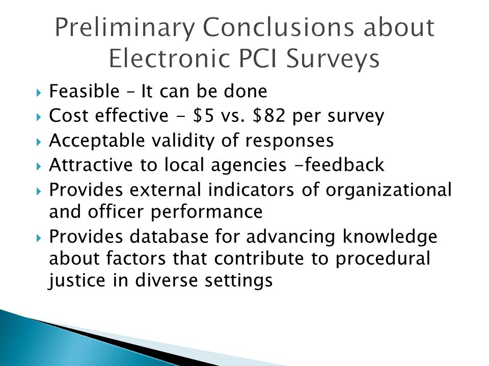  Feasible – It can be done  Cost effective - $5 vs. $82 per survey  Acceptable validity of responses  Attractive to local agencies -feedback  Pro