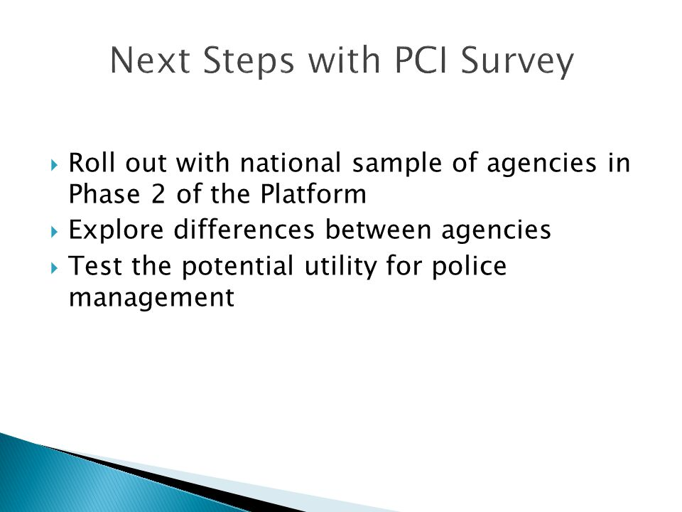  Roll out with national sample of agencies in Phase 2 of the Platform  Explore differences between agencies  Test the potential utility for police management