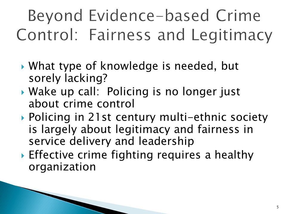  Beyond numeric outcomes to policing processes:  External processes – Officer decisions and interactions with community members (Procedural Justice)  Internal processes – Management decisions and interactions with employees (Organizational Justice)