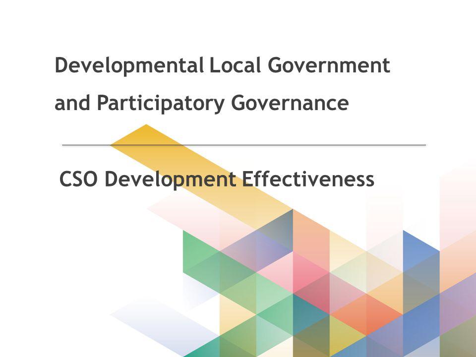 Developmental Local Government and Participatory Governance CSO Development Effectiveness