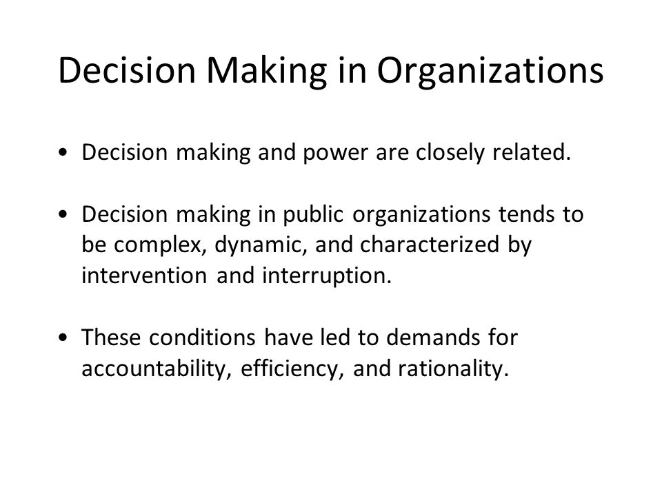 Decision Making in Organizations Decision making and power are closely related.