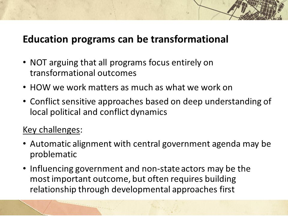 Education programs can be transformational NOT arguing that all programs focus entirely on transformational outcomes HOW we work matters as much as wh