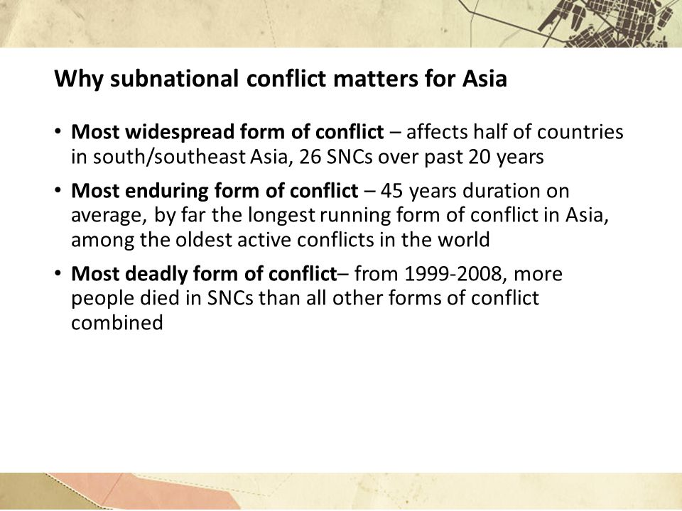 Why subnational conflict matters for Asia Most widespread form of conflict – affects half of countries in south/southeast Asia, 26 SNCs over past 20 y
