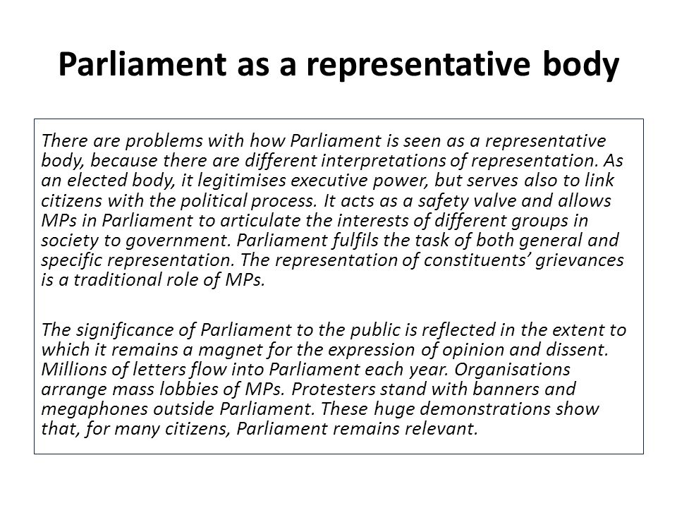 Parliament as a representative body There are problems with how Parliament is seen as a representative body, because there are different interpretatio