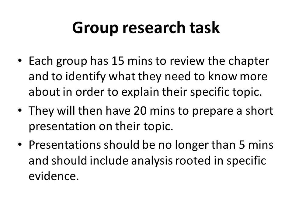 Group research task Each group has 15 mins to review the chapter and to identify what they need to know more about in order to explain their specific