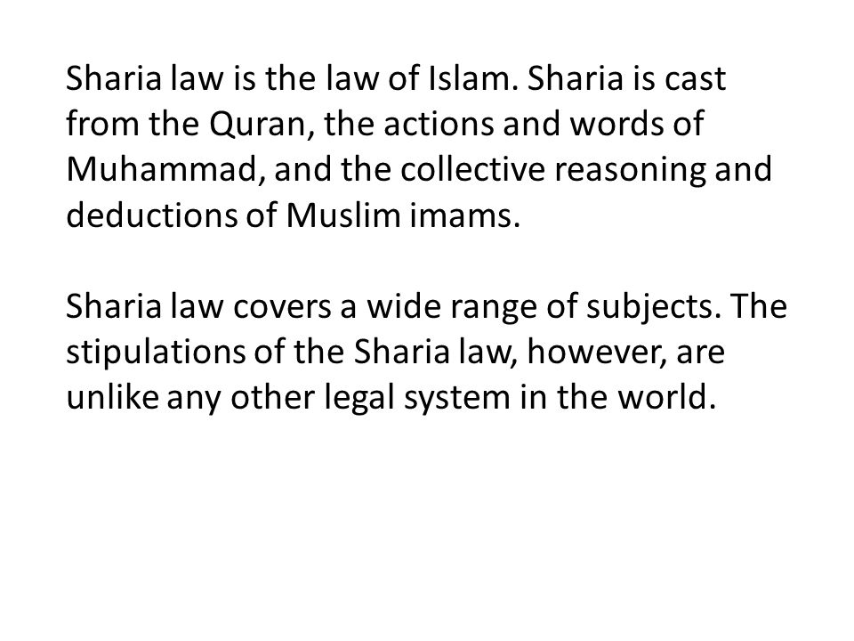 Sharia law is the law of Islam.