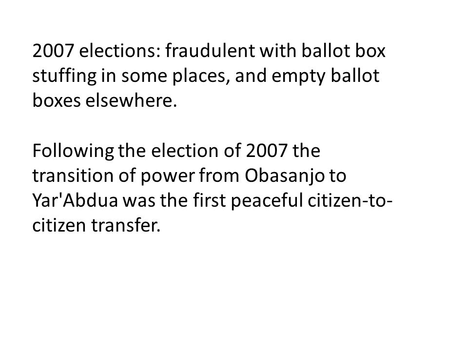 2007 elections: fraudulent with ballot box stuffing in some places, and empty ballot boxes elsewhere.
