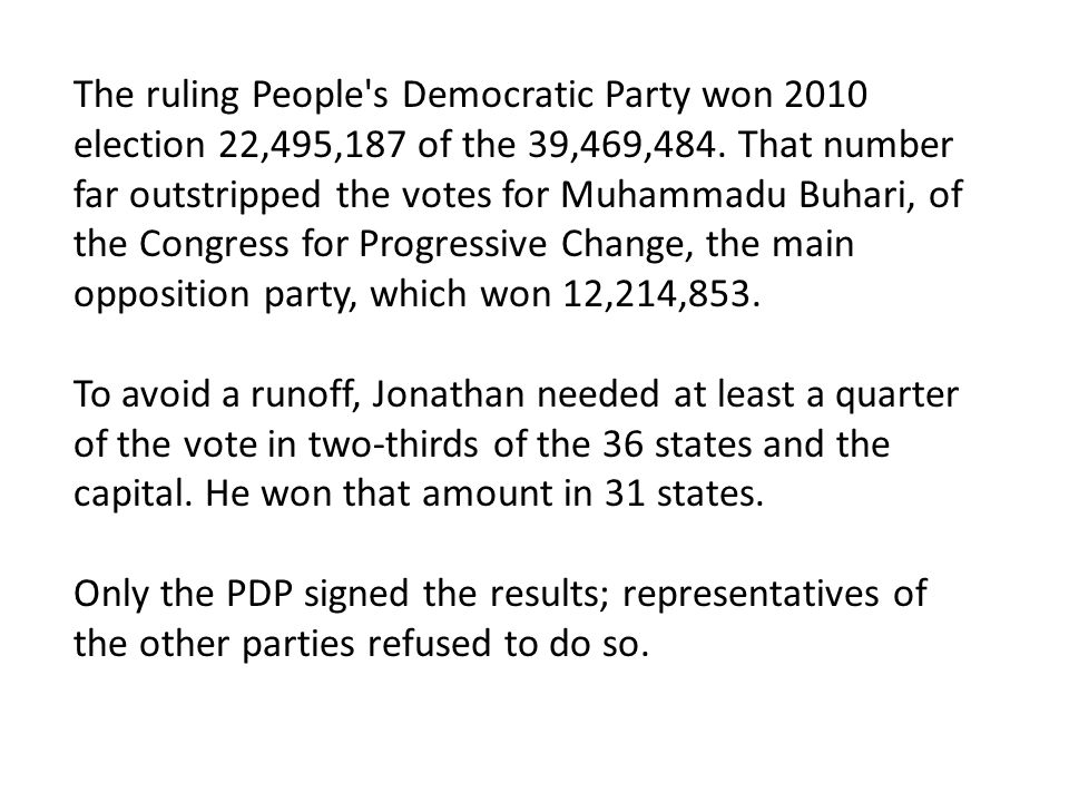 The ruling People s Democratic Party won 2010 election 22,495,187 of the 39,469,484.