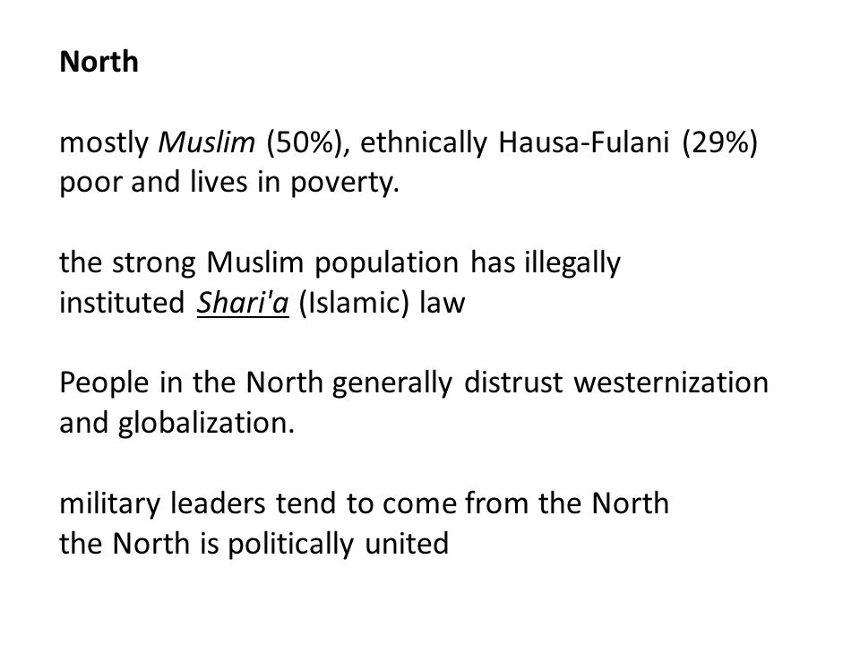 North mostly Muslim (50%), ethnically Hausa-Fulani (29%) poor and lives in poverty.
