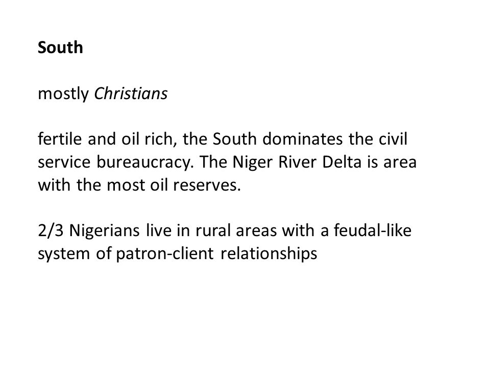 South mostly Christians fertile and oil rich, the South dominates the civil service bureaucracy.
