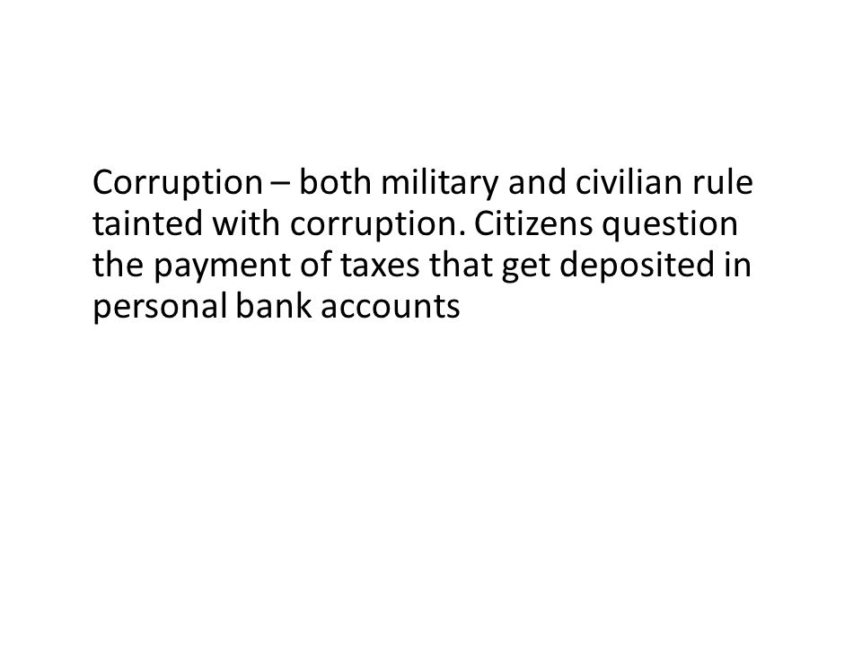Corruption – both military and civilian rule tainted with corruption.