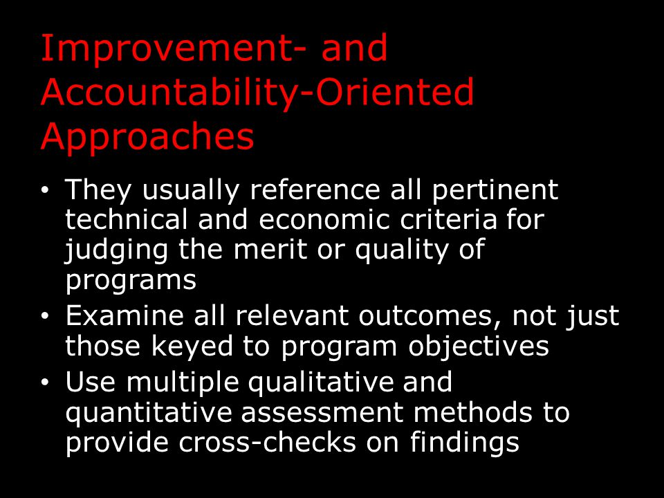 Improvement- and Accountability-Oriented Approaches They usually reference all pertinent technical and economic criteria for judging the merit or qual