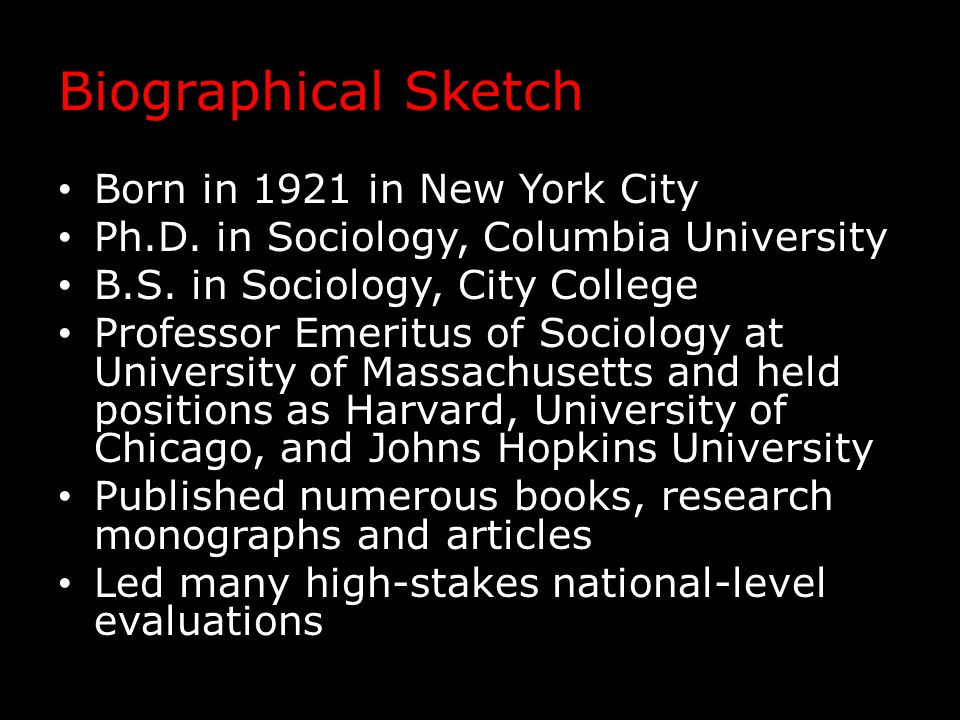 Biographical Sketch Born in 1921 in New York City Ph.D. in Sociology, Columbia University B.S. in Sociology, City College Professor Emeritus of Sociol