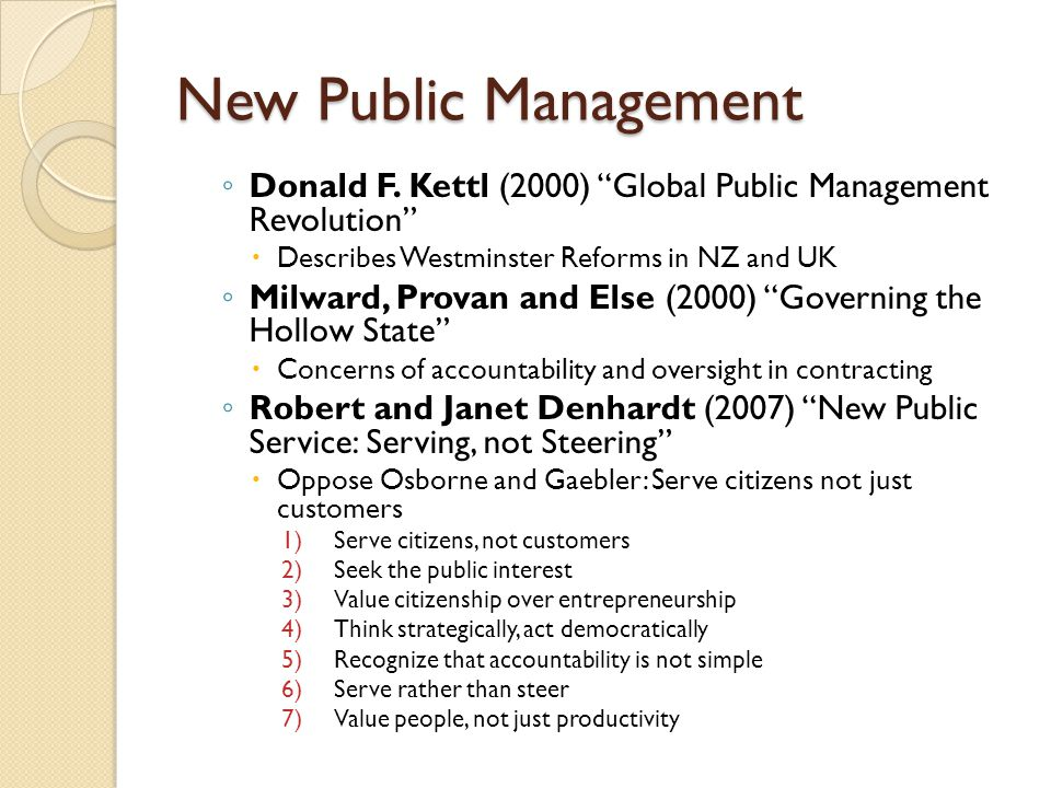 "New Public Management ◦ Donald F. Kettl (2000) ""Global Public Management Revolution""  Describes Westminster Reforms in NZ and UK ◦ Milward, Provan an"