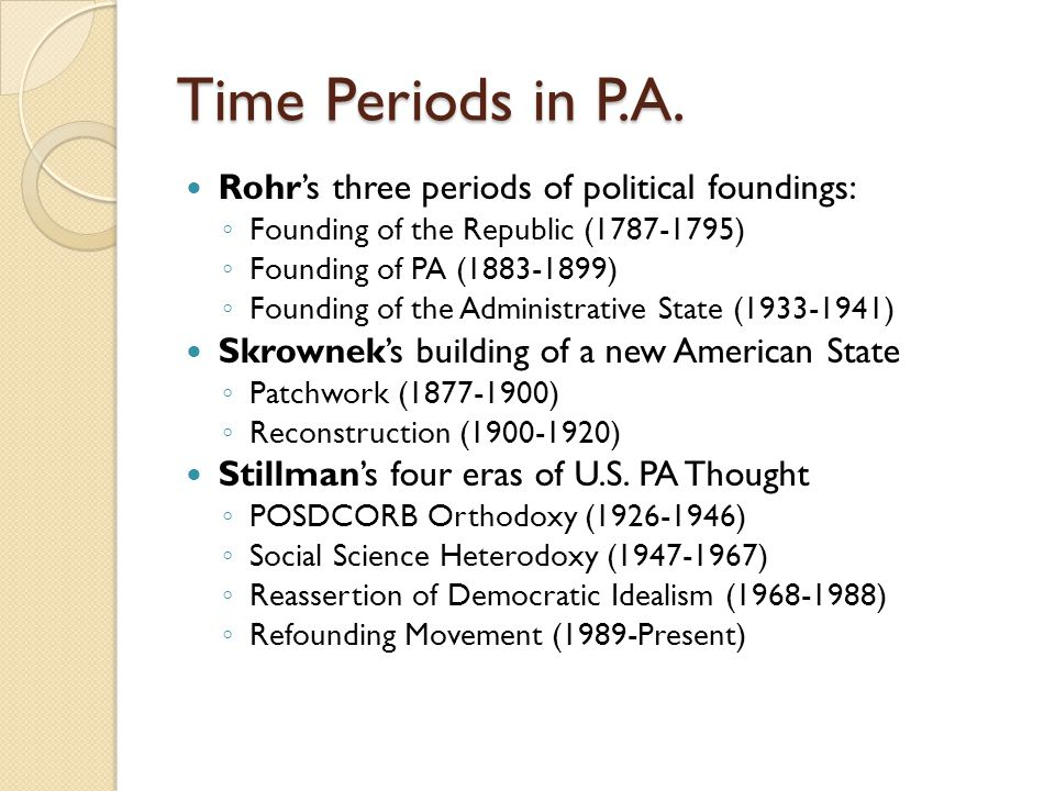 Time Periods in P.A. Rohr's three periods of political foundings: ◦ Founding of the Republic (1787-1795) ◦ Founding of PA (1883-1899) ◦ Founding of th
