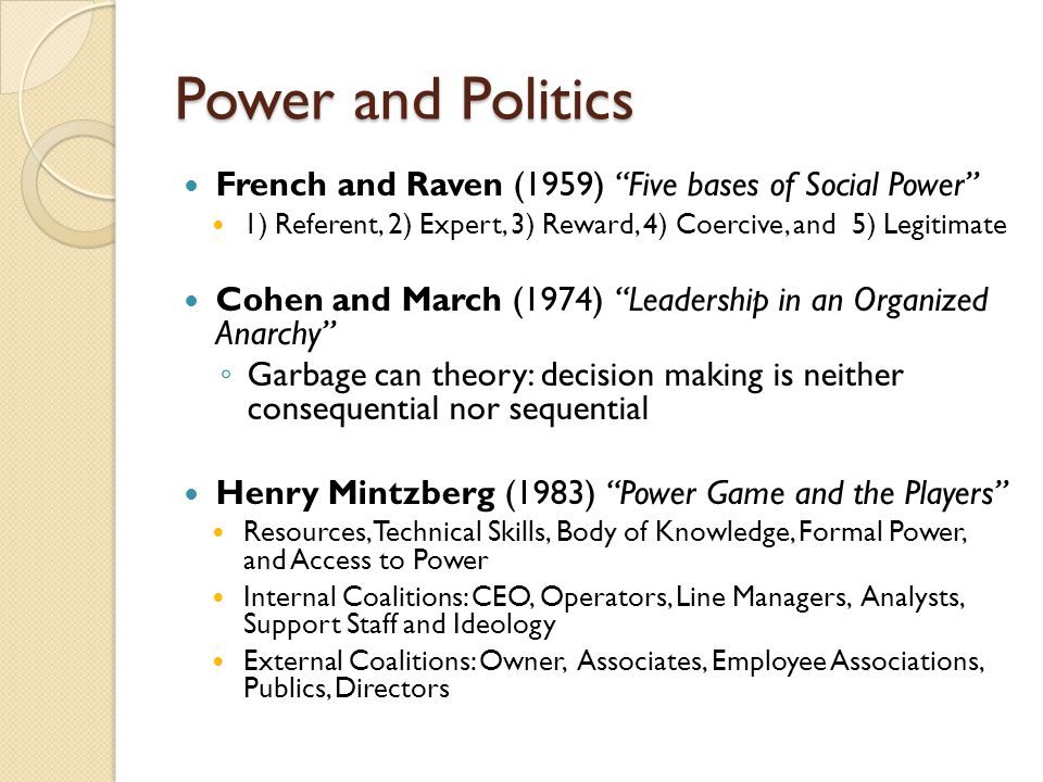 """Power and Politics French and Raven (1959) """"Five bases of Social Power"""" 1) Referent, 2) Expert, 3) Reward, 4) Coercive, and 5) Legitimate Cohen and Ma"""