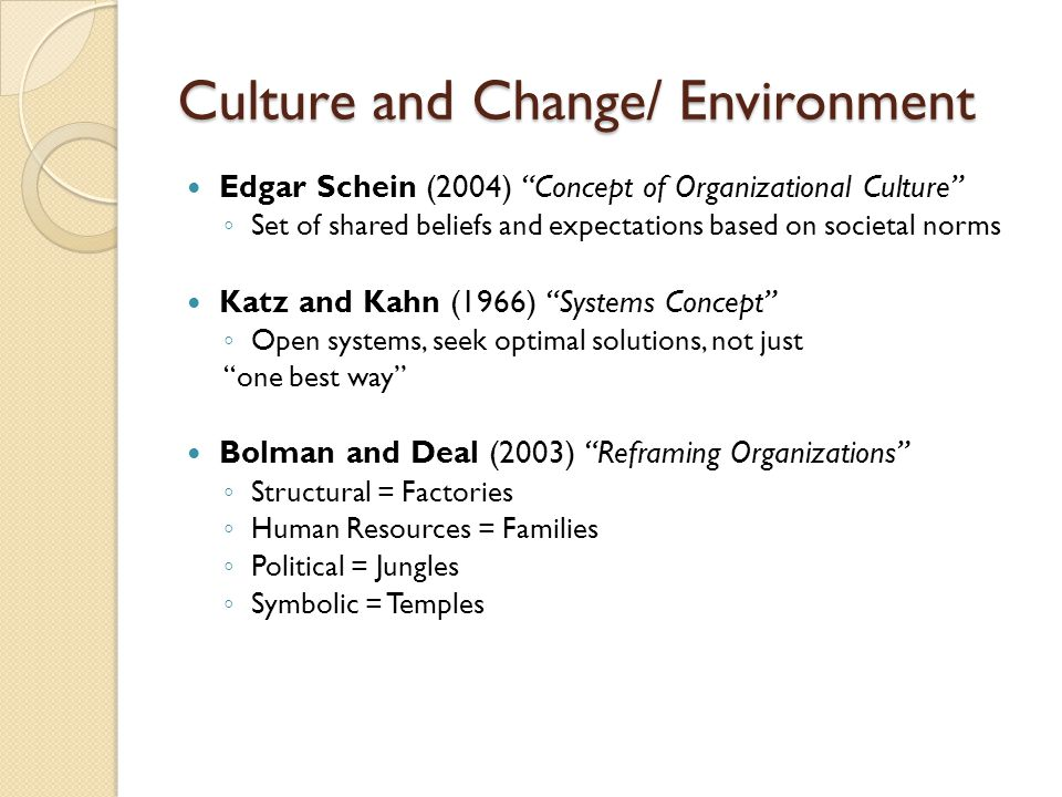 """Culture and Change/ Environment Edgar Schein (2004) """"Concept of Organizational Culture"""" ◦ Set of shared beliefs and expectations based on societal nor"""
