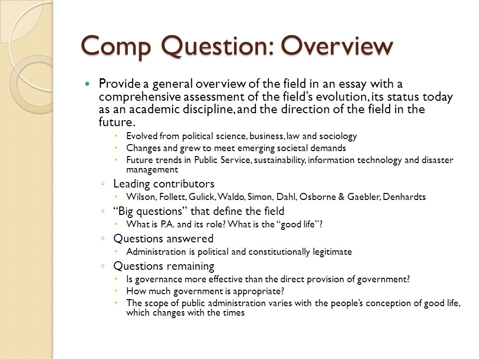 Comp Question: Overview Provide a general overview of the field in an essay with a comprehensive assessment of the field's evolution, its status today