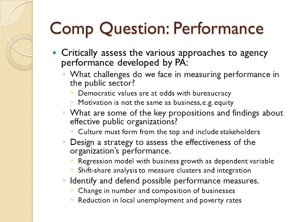 Comp Question: Performance Critically assess the various approaches to agency performance developed by PA: ◦ What challenges do we face in measuring p